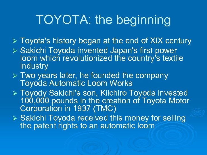 TOYOTA: the beginning Toyota's history began at the end of XIX century Sakichi Toyoda