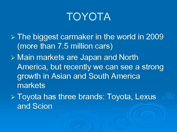TOYOTA Ø The biggest carmaker in the world in 2009 (more than 7. 5