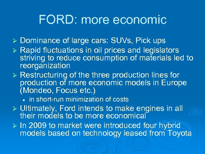 FORD: more economic Dominance of large cars: SUVs, Pick ups Rapid fluctuations in oil