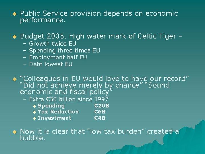 u Public Service provision depends on economic performance. u Budget 2005. High water mark