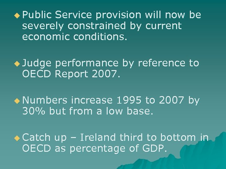u Public Service provision will now be severely constrained by current economic conditions. u
