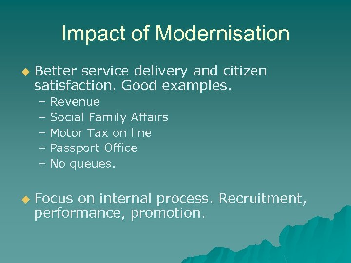 Impact of Modernisation u Better service delivery and citizen satisfaction. Good examples. – Revenue
