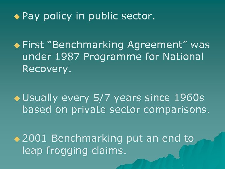 """u Pay policy in public sector. u First """"Benchmarking Agreement"""" was under 1987 Programme"""