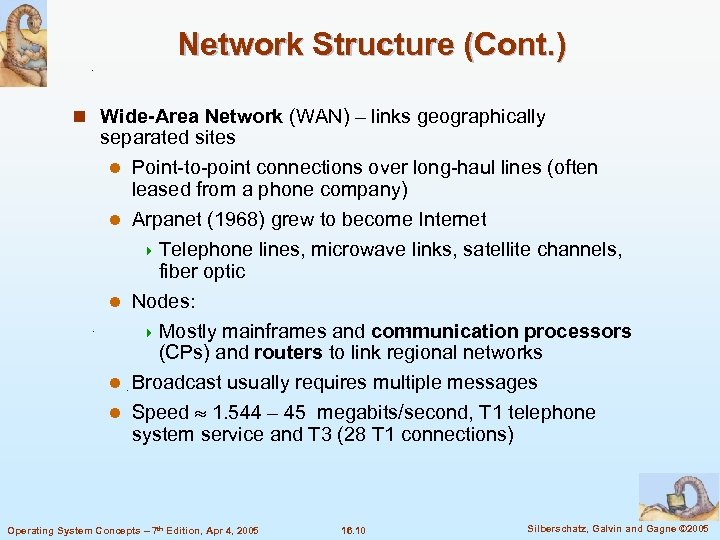 Network Structure (Cont. ) n Wide-Area Network (WAN) – links geographically separated sites l