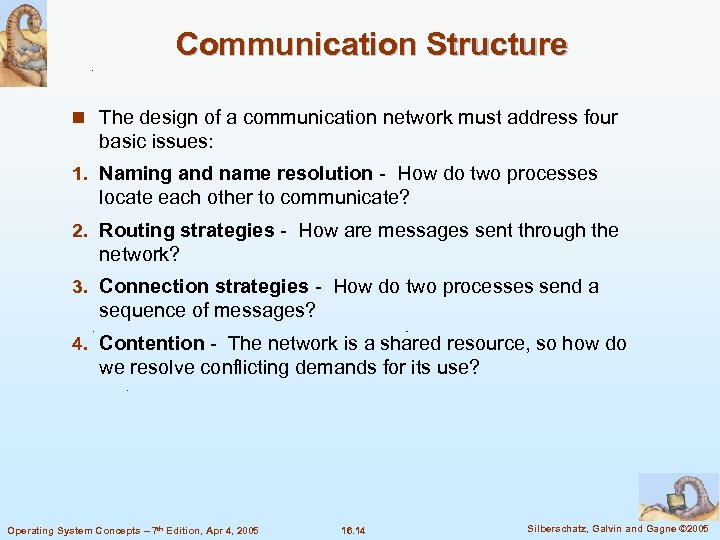 Communication Structure n The design of a communication network must address four basic issues:
