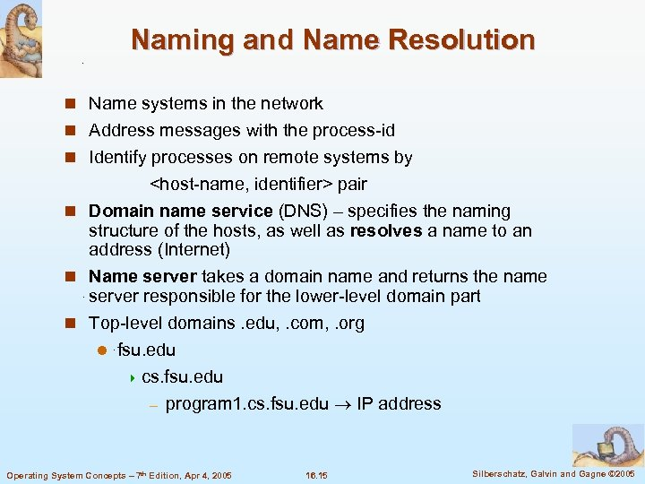 Naming and Name Resolution n Name systems in the network n Address messages with
