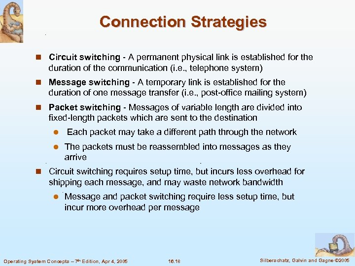 Connection Strategies n Circuit switching - A permanent physical link is established for the