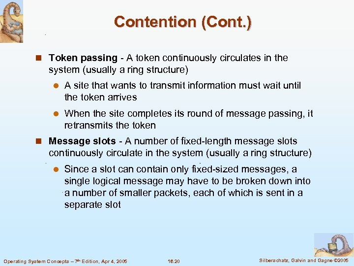 Contention (Cont. ) n Token passing - A token continuously circulates in the system