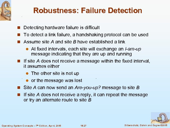 Robustness: Failure Detection n Detecting hardware failure is difficult n To detect a link