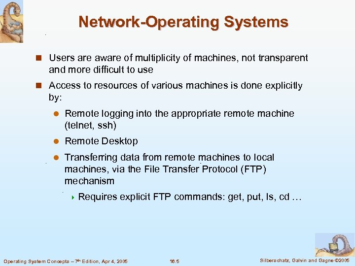 Network-Operating Systems n Users are aware of multiplicity of machines, not transparent and more