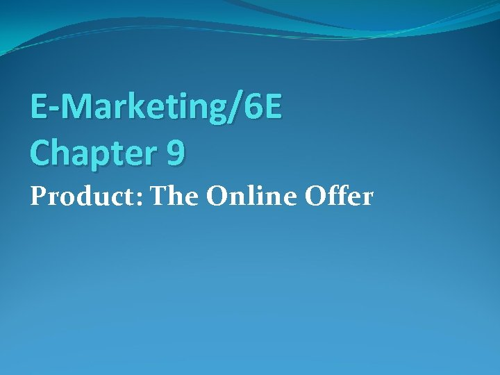 E-Marketing/6 E Chapter 9 Product: The Online Offer