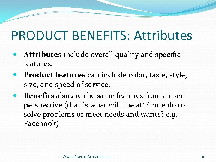 PRODUCT BENEFITS: Attributes include overall quality and specific features. Product features can include color,