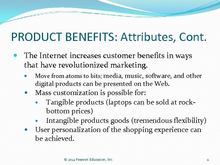 PRODUCT BENEFITS: Attributes, Cont. The Internet increases customer benefits in ways that have revolutionized