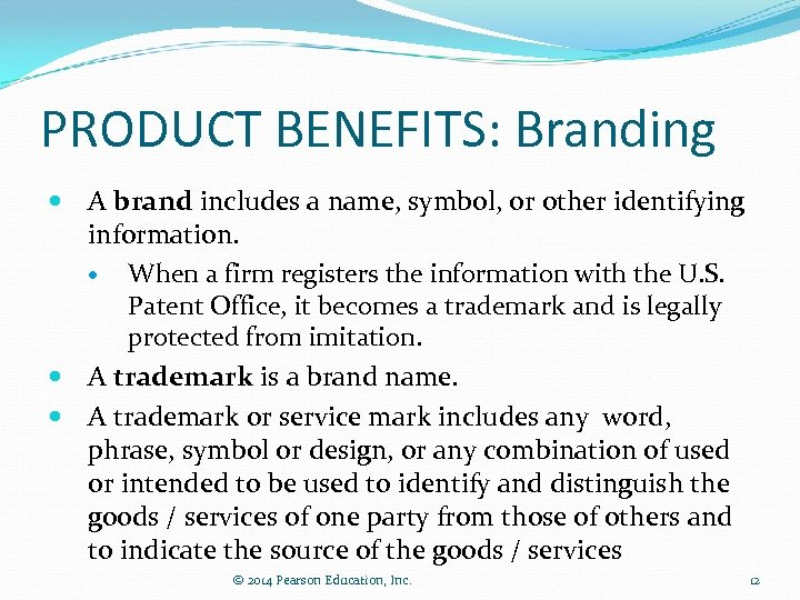 PRODUCT BENEFITS: Branding A brand includes a name, symbol, or other identifying information. When