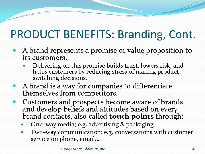 PRODUCT BENEFITS: Branding, Cont. A brand represents a promise or value proposition to its