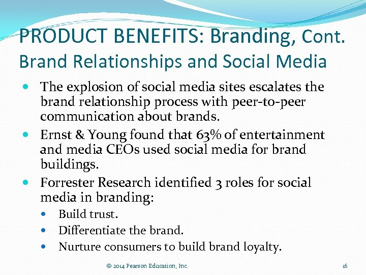 PRODUCT BENEFITS: Branding, Cont. Brand Relationships and Social Media The explosion of social media