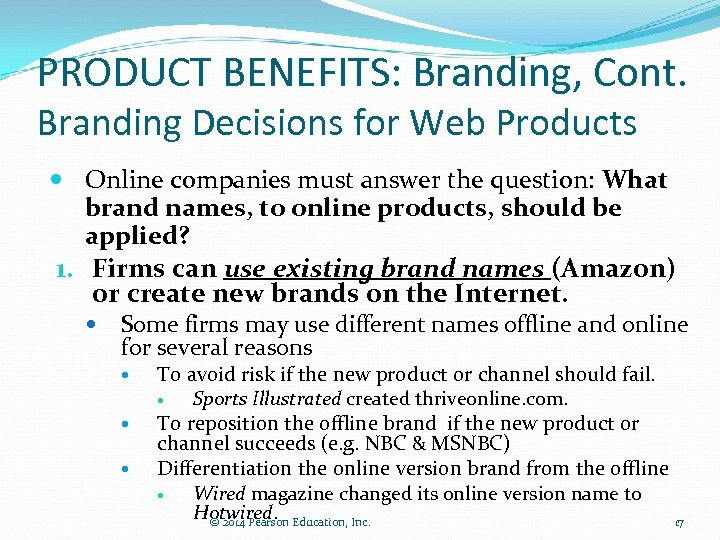 PRODUCT BENEFITS: Branding, Cont. Branding Decisions for Web Products Online companies must answer the