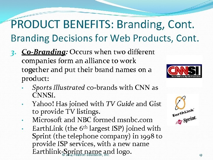 PRODUCT BENEFITS: Branding, Cont. Branding Decisions for Web Products, Cont. 3. Co-Branding: Occurs when