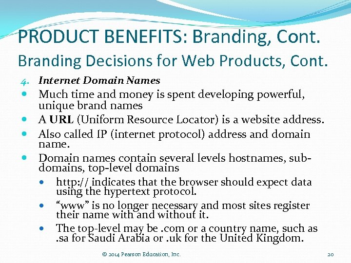 PRODUCT BENEFITS: Branding, Cont. Branding Decisions for Web Products, Cont. 4. Internet Domain Names