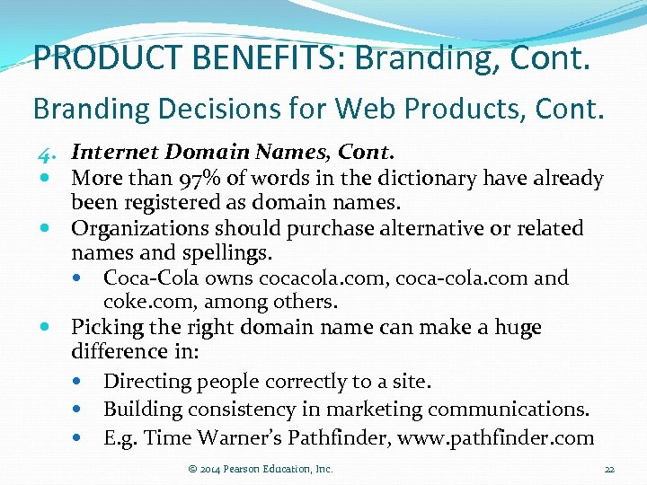 PRODUCT BENEFITS: Branding, Cont. Branding Decisions for Web Products, Cont. 4. Internet Domain Names,