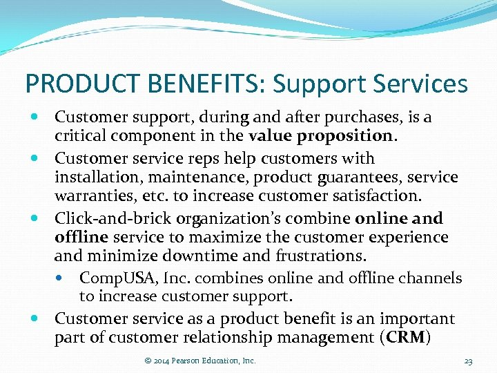 PRODUCT BENEFITS: Support Services Customer support, during and after purchases, is a critical component