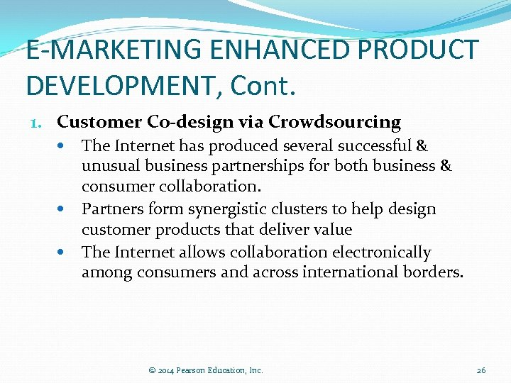 E-MARKETING ENHANCED PRODUCT DEVELOPMENT, Cont. 1. Customer Co-design via Crowdsourcing The Internet has produced