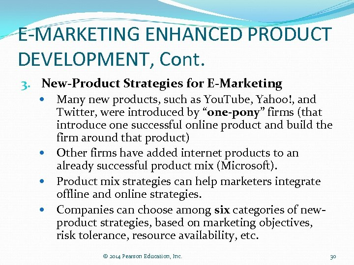 E-MARKETING ENHANCED PRODUCT DEVELOPMENT, Cont. 3. New-Product Strategies for E-Marketing Many new products, such
