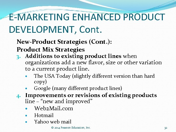 E-MARKETING ENHANCED PRODUCT DEVELOPMENT, Cont. New-Product Strategies (Cont. ): Product Mix Strategies 3. Additions