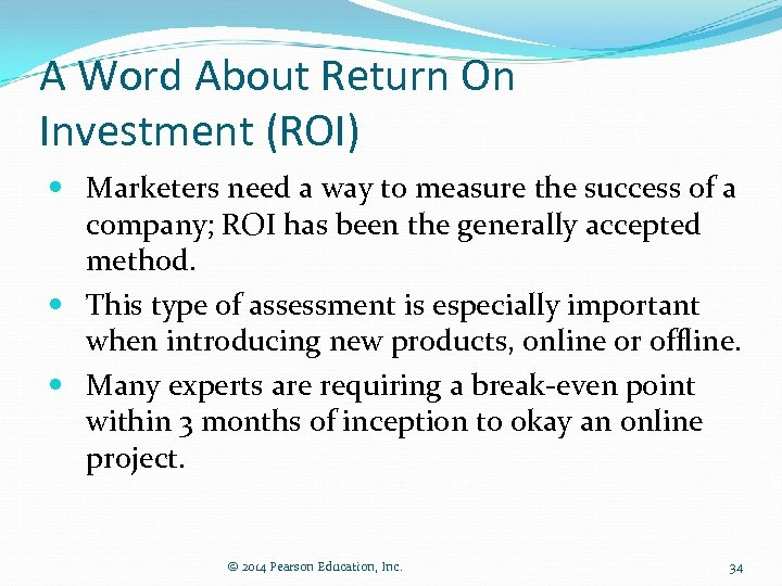A Word About Return On Investment (ROI) Marketers need a way to measure the