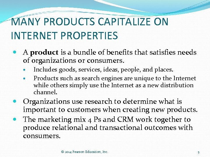 MANY PRODUCTS CAPITALIZE ON INTERNET PROPERTIES A product is a bundle of benefits that