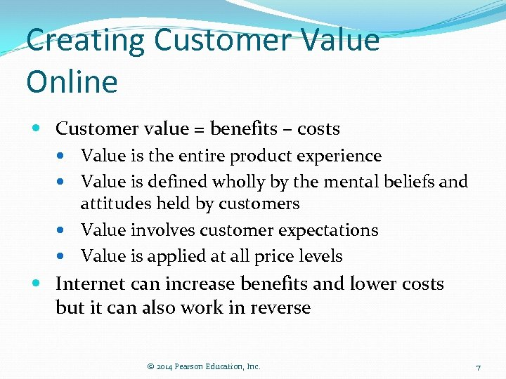 Creating Customer Value Online Customer value = benefits – costs Value is the entire