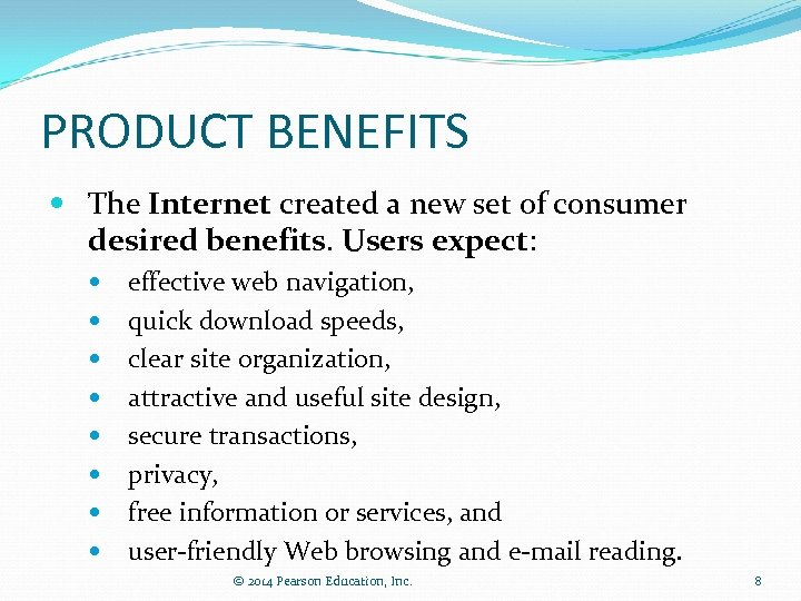 PRODUCT BENEFITS The Internet created a new set of consumer desired benefits. Users expect: