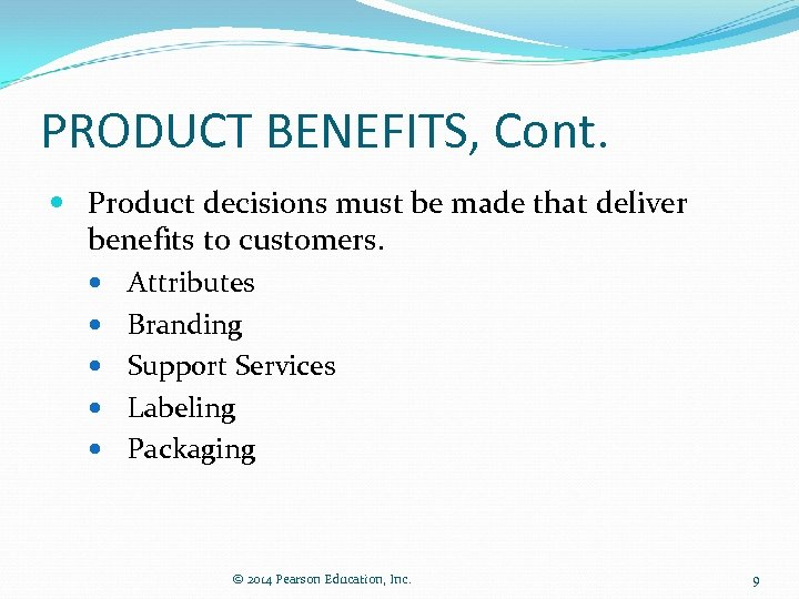 PRODUCT BENEFITS, Cont. Product decisions must be made that deliver benefits to customers. Attributes