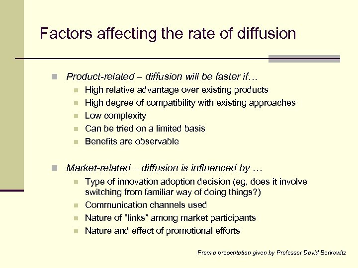 Factors affecting the rate of diffusion n Product-related – diffusion will be faster if…