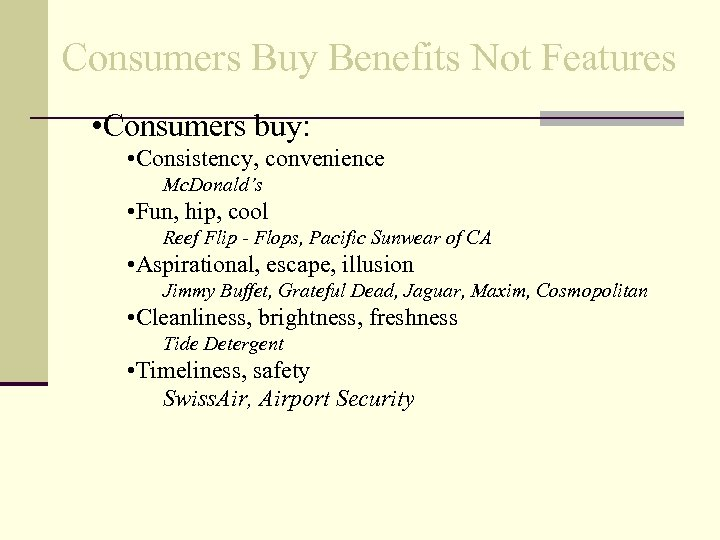 Consumers Buy Benefits Not Features • Consumers buy: • Consistency, convenience Mc. Donald's •