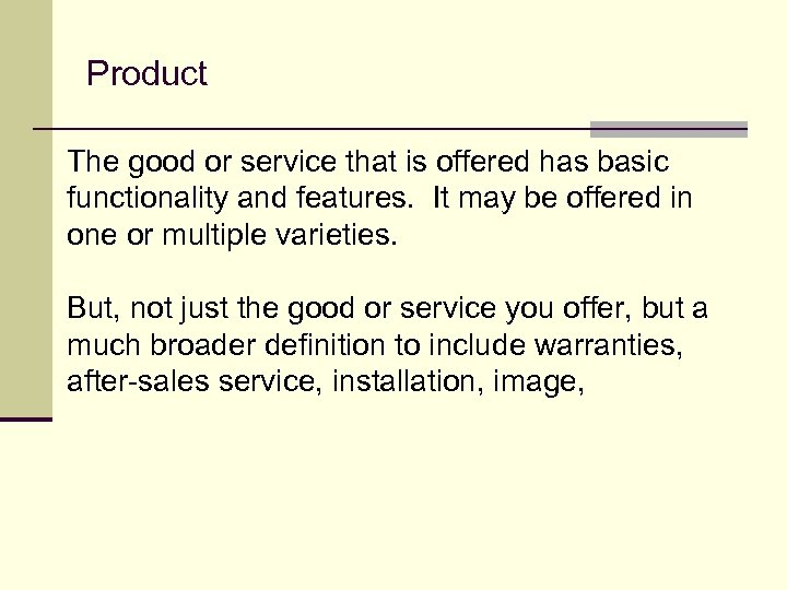 Product The good or service that is offered has basic functionality and features. It