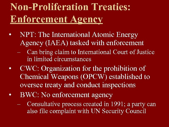 Non-Proliferation Treaties: Enforcement Agency • NPT: The International Atomic Energy Agency (IAEA) tasked with