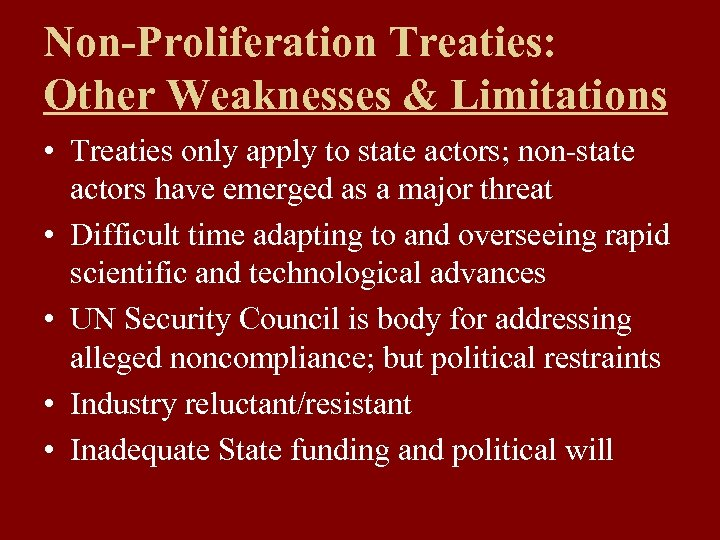 Non-Proliferation Treaties: Other Weaknesses & Limitations • Treaties only apply to state actors; non-state