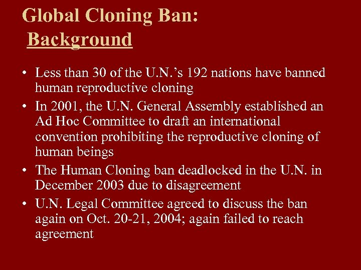 Global Cloning Ban: Background • Less than 30 of the U. N. 's 192