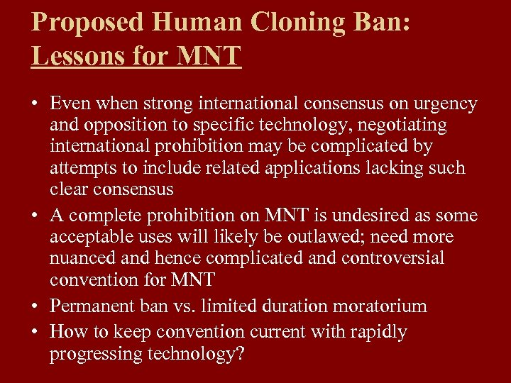Proposed Human Cloning Ban: Lessons for MNT • Even when strong international consensus on