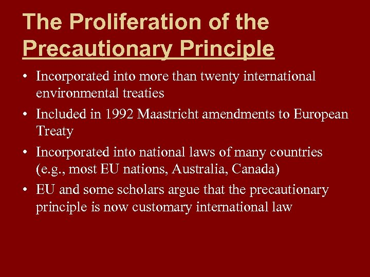 The Proliferation of the Precautionary Principle • Incorporated into more than twenty international environmental