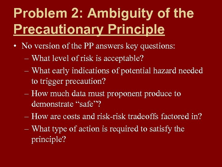 Problem 2: Ambiguity of the Precautionary Principle • No version of the PP answers
