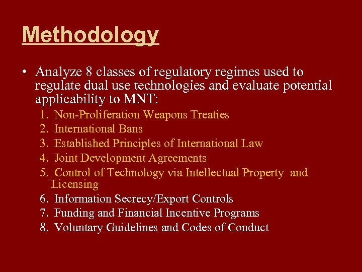 Methodology • Analyze 8 classes of regulatory regimes used to regulate dual use technologies