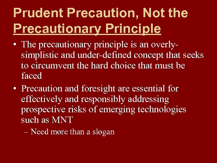 Prudent Precaution, Not the Precautionary Principle • The precautionary principle is an overlysimplistic and