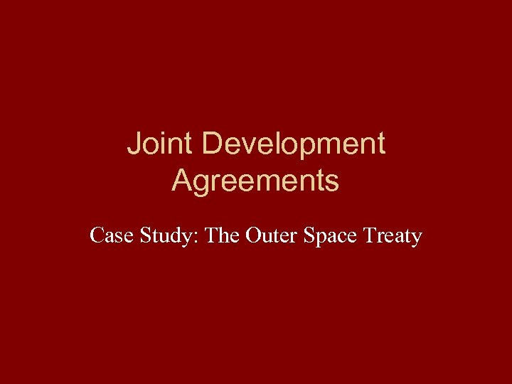Joint Development Agreements Case Study: The Outer Space Treaty