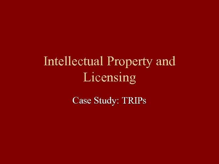 Intellectual Property and Licensing Case Study: TRIPs