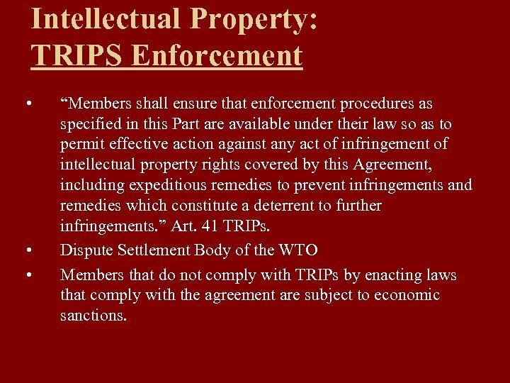 "Intellectual Property: TRIPS Enforcement • • • ""Members shall ensure that enforcement procedures as"
