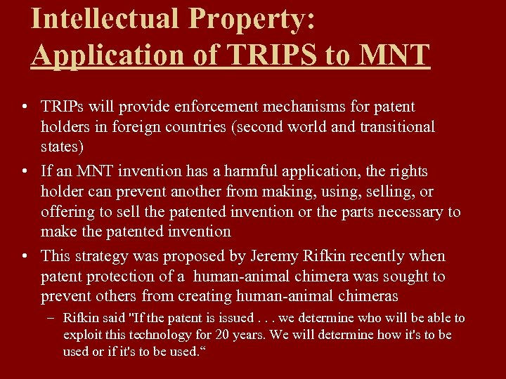 Intellectual Property: Application of TRIPS to MNT • TRIPs will provide enforcement mechanisms for