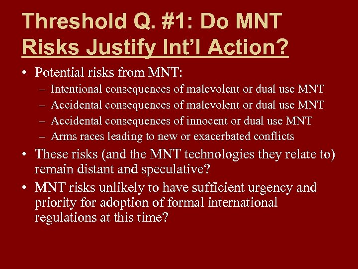 Threshold Q. #1: Do MNT Risks Justify Int'l Action? • Potential risks from MNT:
