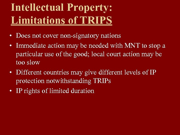 Intellectual Property: Limitations of TRIPS • Does not cover non-signatory nations • Immediate action